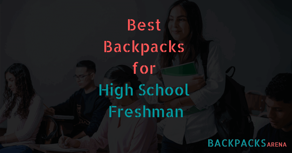 Best Backpacks for High School Freshman
