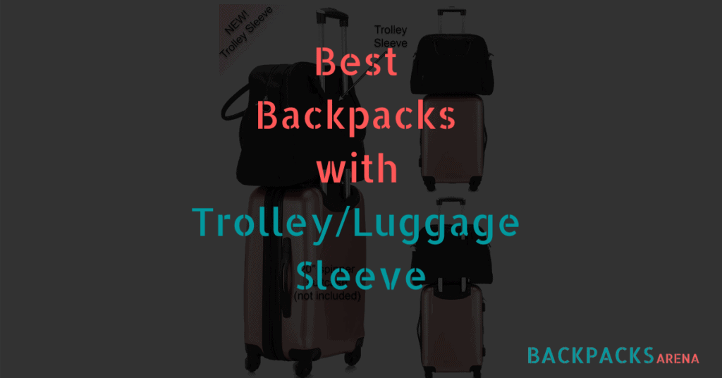 Best Backpacks with Trolley or luggage Sleeve