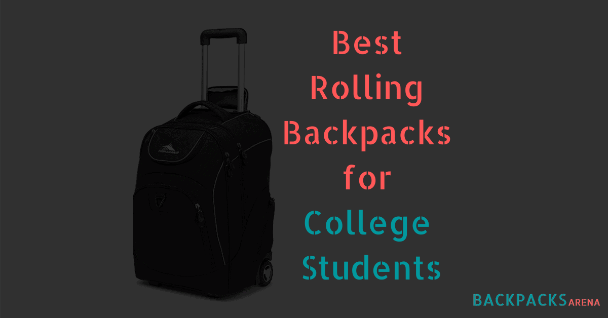 Best Rolling Backpacks for College Students
