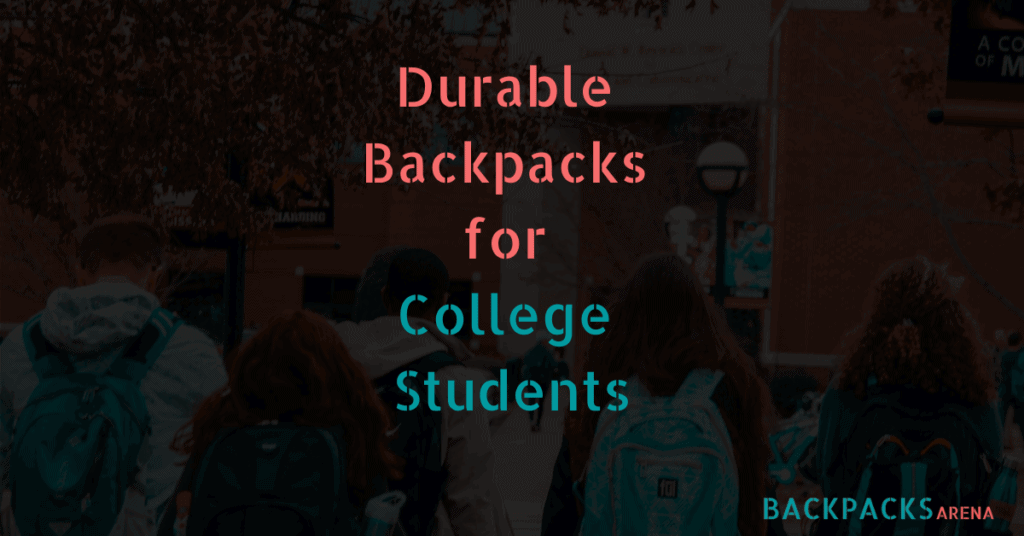 Most Durable Backpacks for College Students